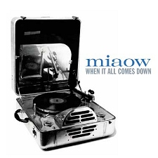 MIAOW : WHEN IT ALL COMES DOWN [LTMCD 2346]